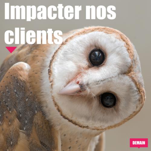 Impacter nos clients